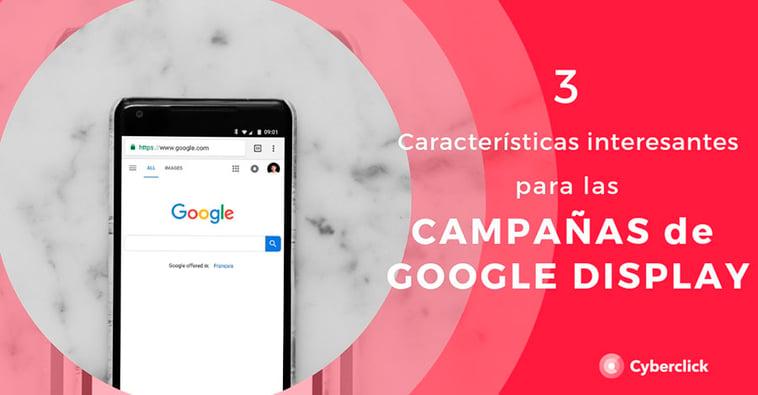 3 características interesantes para las campañas de Google Display