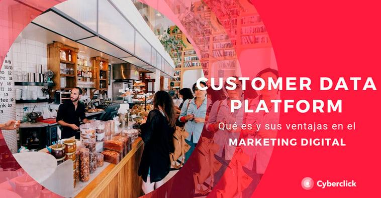 Qué es el Customer Data Platform y sus ventajas en marketing digital