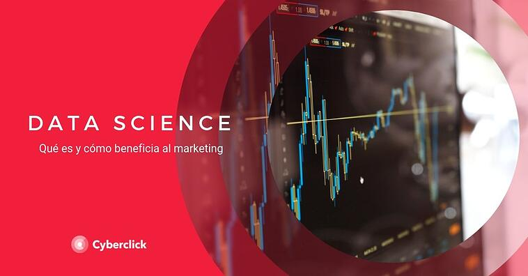 ¿Qué es el Data Science y cómo beneficia al marketing?