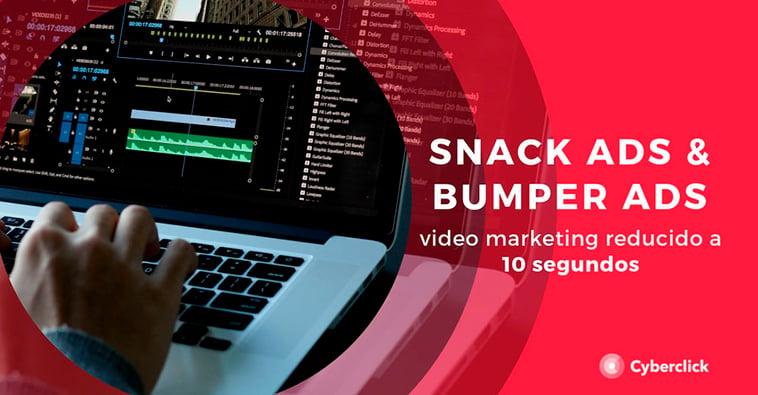 Snack Ads y Bumper Ads: video marketing reducido a 10 segundos