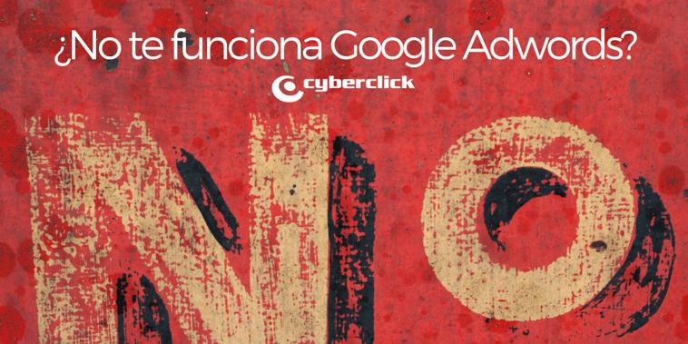 ¿Por qué Google AdWords no te funciona?