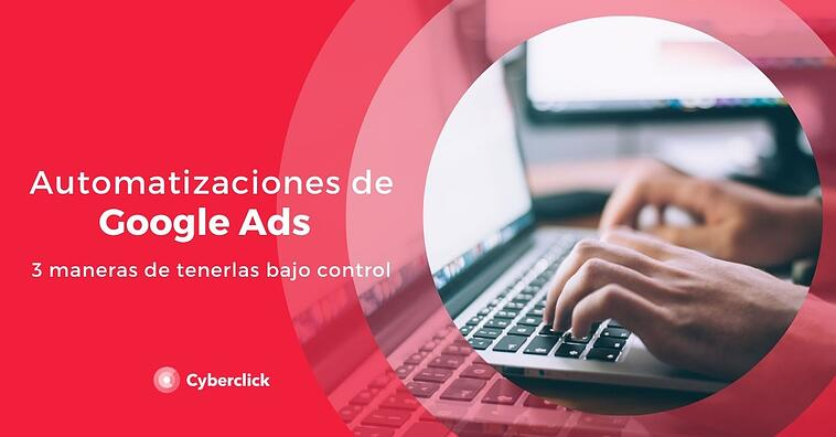 3 maneras de tener bajo control las automatizaciones de Google Ads