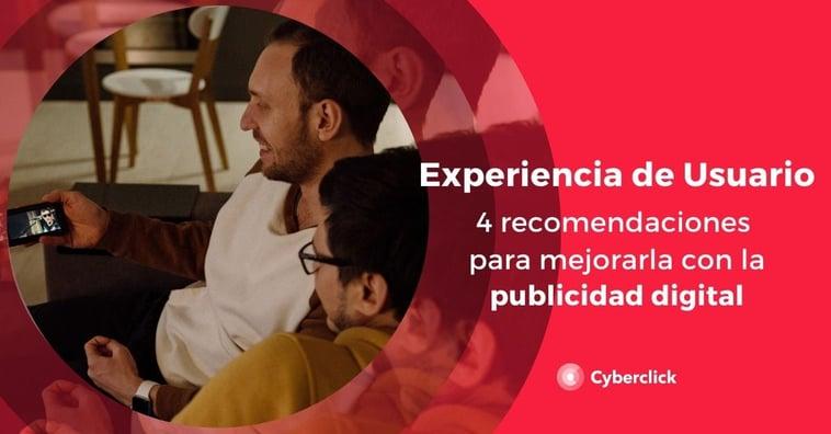 4 recomendaciones para mejorar la experiencia del usuario con la publicidad digital
