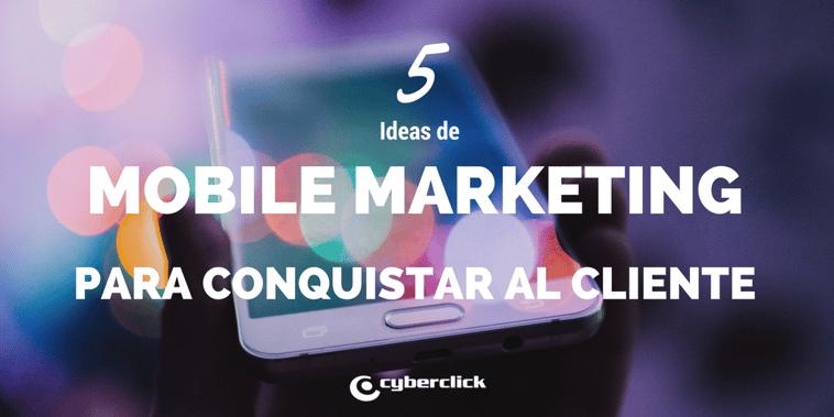5 ideas de mobile marketing para conquistar al cliente