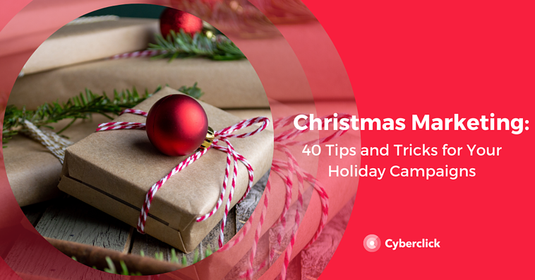 Christmas Marketing: 40 Tips and Tricks for Your Holiday Campaigns