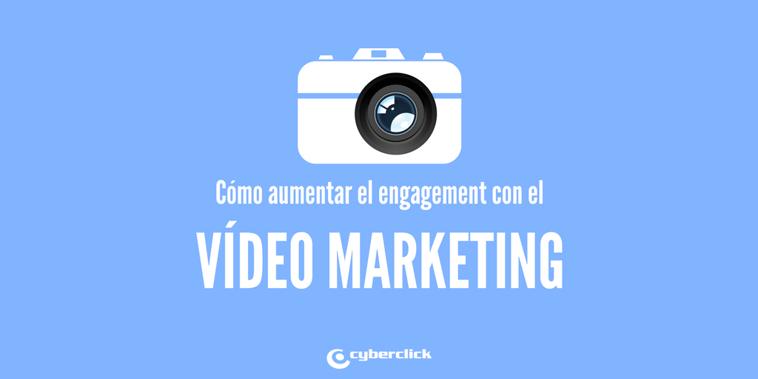 Cómo aumentar el engagement de tu estrategia de Vídeo Marketing
