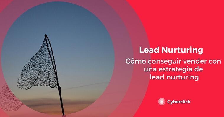 ¿Cómo conseguir vender con una estrategia de lead nurturing?