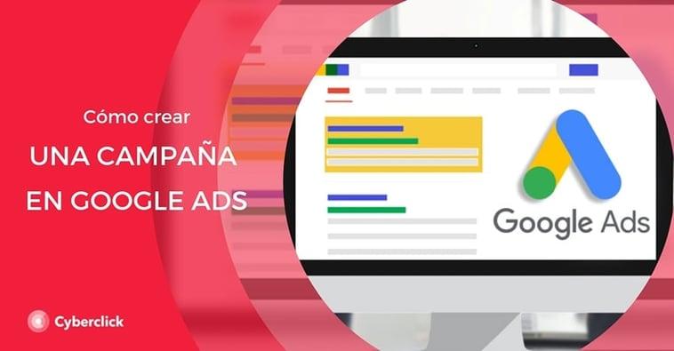 Google Ads: Cómo crear la mejor campaña paso a paso