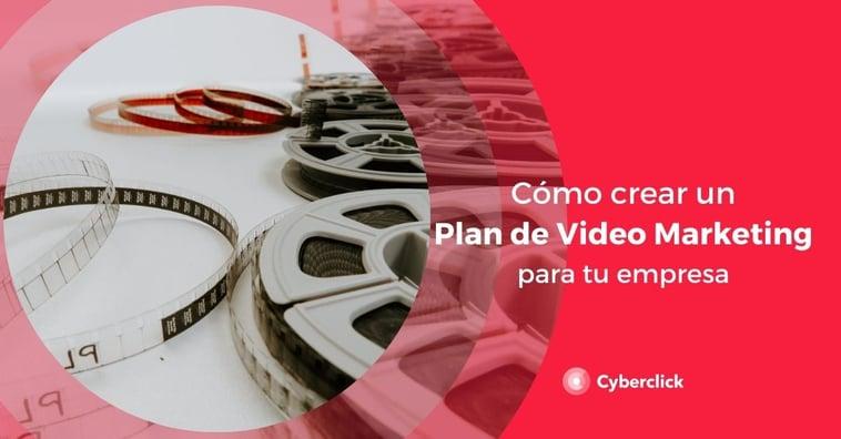Cómo crear un plan de video marketing para tu empresa