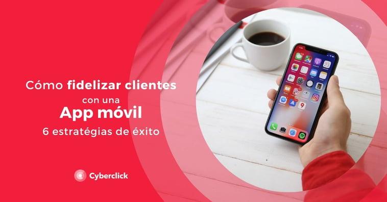 Cómo fidelizar clientes con una App móvil: 6 Estrategias de éxito