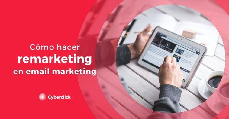 ¿Cómo hacer remarketing en email marketing?