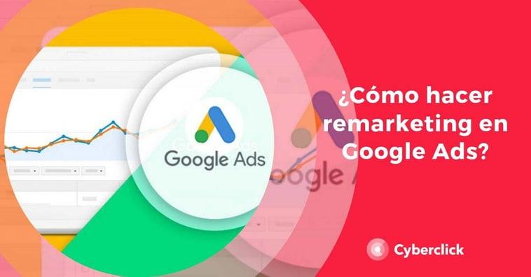 ¿Cómo hacer remarketing en Google Ads?