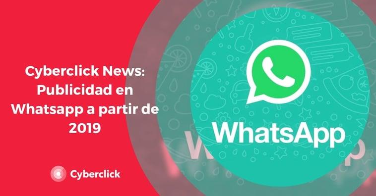 Cyberclick News: Whatsapp se lanza a la publicidad digital en 2019