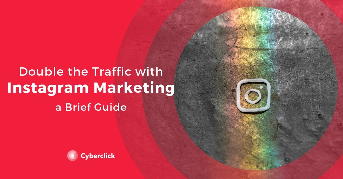 Double the Traffic with Instagram Marketing – A Brief Guide