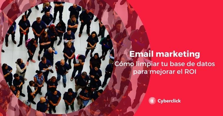 Email marketing: cómo limpiar tu base de datos para mejorar el ROI