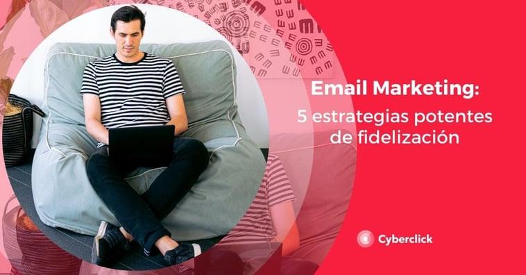 Email marketing: 5 estrategias potentes de fidelización