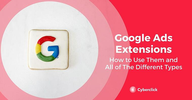Google Ads Extensions: Explanation of Each Type and How to Use Them