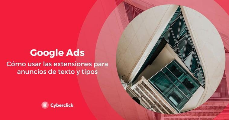 Google Ads: cómo usar las extensiones para anuncios de texto y tipos