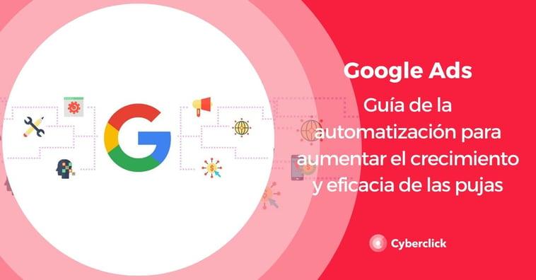 Google Ads: guía de la automatización para aumentar el crecimiento y la eficacia