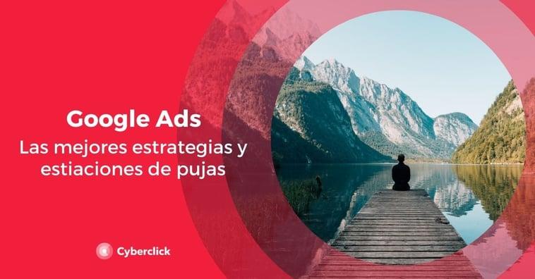 Google Ads: las mejores estrategias y estimaciones de pujas