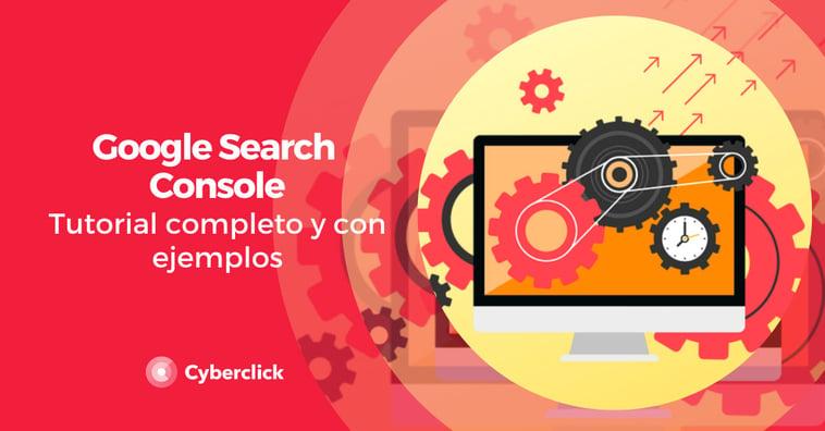 Google Search Console: tutorial completo y con ejemplos