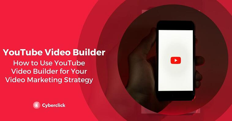 How to Use YouTube Video Builder for Your Video Marketing Strategy