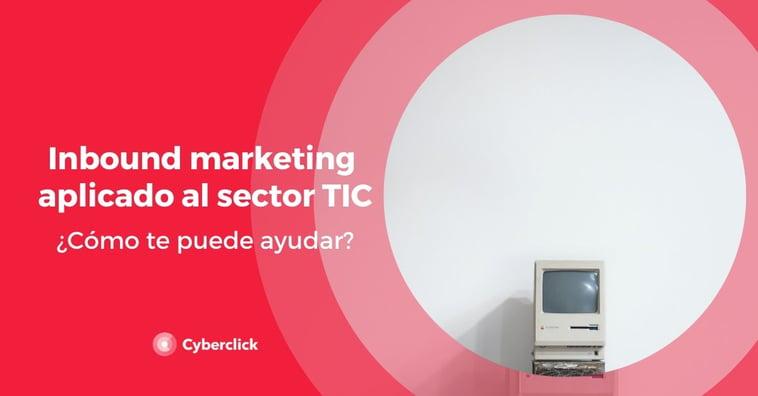Inbound Marketing aplicado al sector TIC: ¿cómo te puede ayudar?