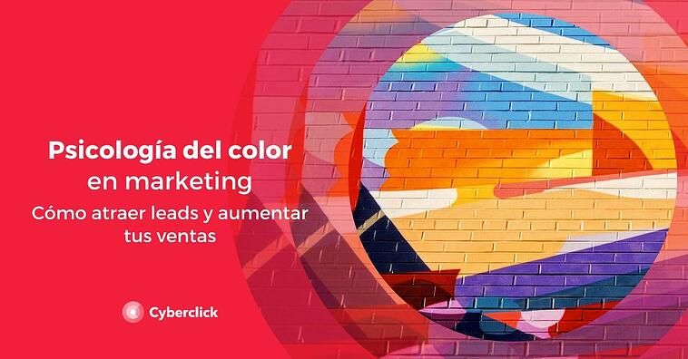 La psicología del color en marketing: cómo atraer leads y aumentar tus ventas