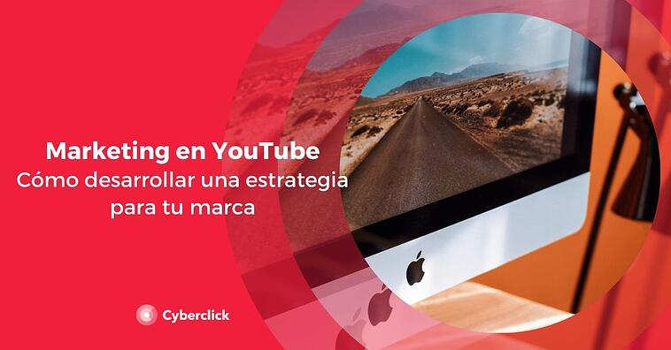 Marketing en YouTube: cómo desarrollar una estrategia para tu marca