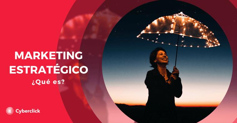 Marketing estratégico: definición, beneficios y ejemplos