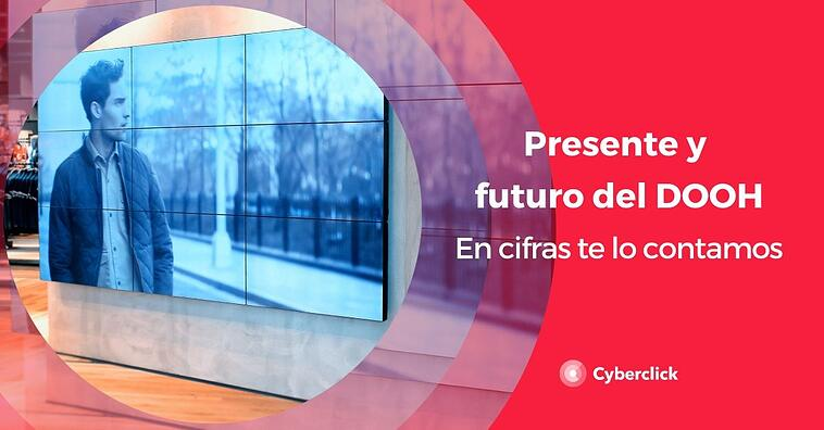 Presente y futuro en cifras del DOOH (digital out of home)