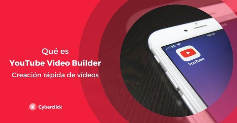 ¿Qué es YouTube video builder? Creación rápida de vídeos