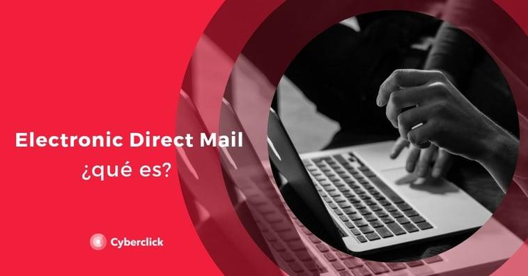 ¿Qué es EDM marketing (electronic direct mail)?
