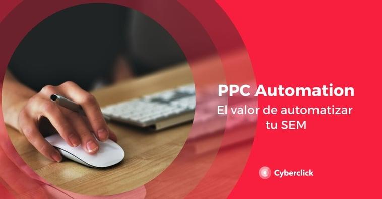 ¿Qué es el PPC automation? El valor de automatizar tu SEM