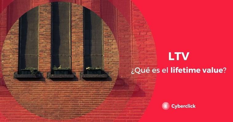 ¿Qué es el lifetime value o LTV?