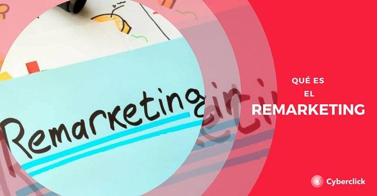 ¿Qué es el remarketing? Función, tipos, ventajas y tutoriales