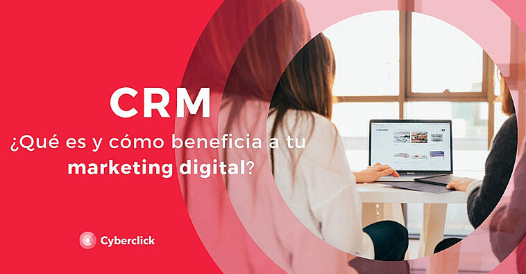 ¿Qué es un CRM y cómo beneficia a tu marketing digital?