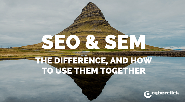 SEO & SEM: What Is the Difference and How to Use Them Together