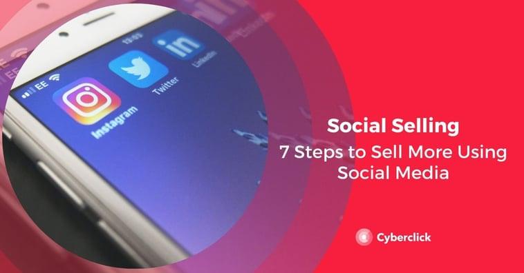 Social Selling: 7 Steps to Sell More Using Social Media