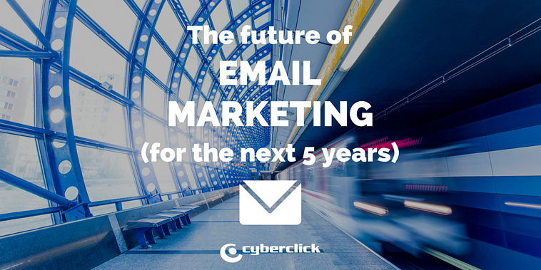 The future of email marketing (over the next 5 years)
