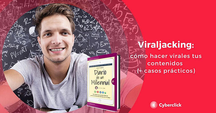 Viraljacking: cómo hacer virales tus contenidos en redes sociales (+ casos de éxito)