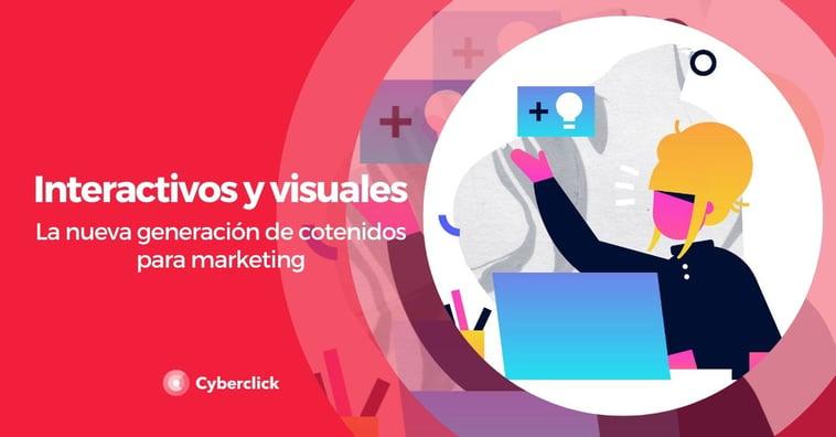 Interactivos y visuales: nueva generación de contenidos para marketing