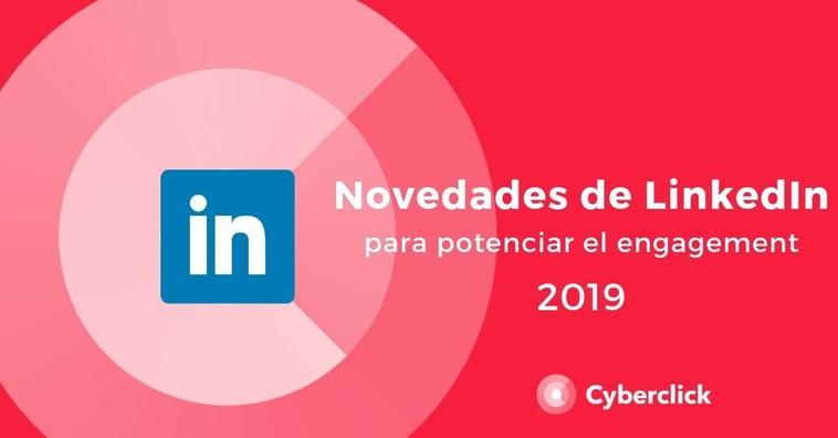 Novedades de LinkedIn para potenciar el engagement (2019)
