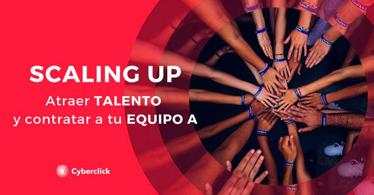 Scaling up: cómo atraer talento y contratar a tu equipo A