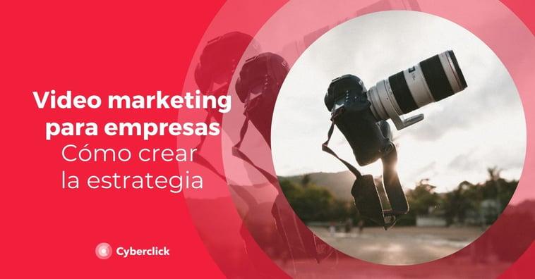 Video marketing para empresas: cómo crear una estrategia
