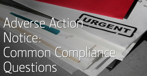 Adverse Action Notice >> Adverse Action Notice: Common Compliance Questions