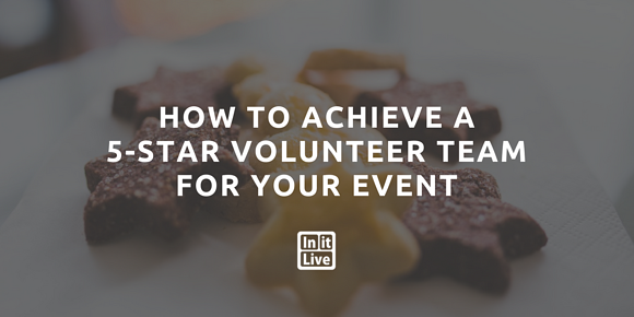 How to Achieve a 5-Star Volunteer Team for Your Event