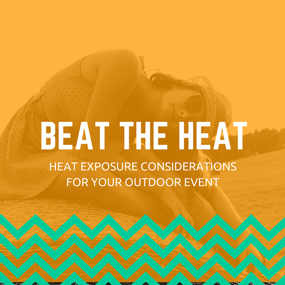Beat the Heat! Heat Exposure Considerations for Your Outdoor Event