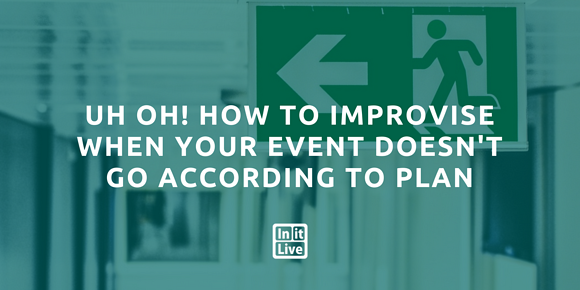 Uh Oh! How to Improvise When Your Event Doesn't Go According to Plan