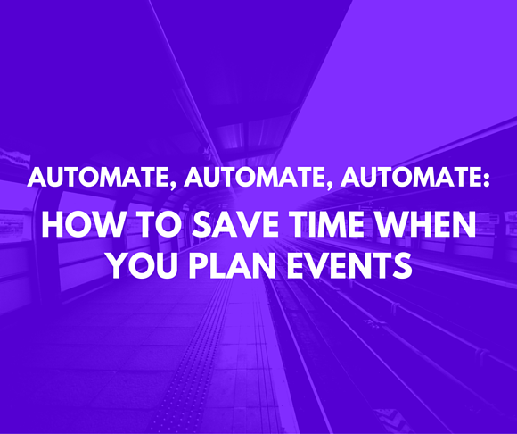 Automate, Automate, Automate: How to Save Time When You Plan Events